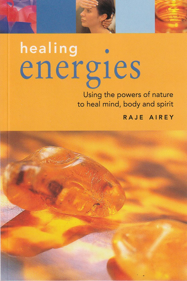 Healing Energies: Using the Powers of Nature
