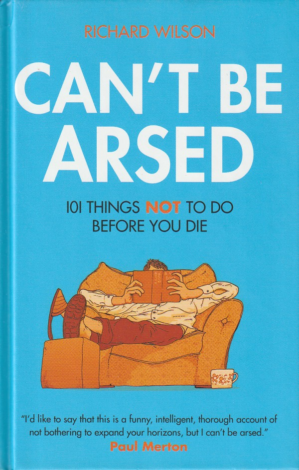 Can't Be Arsed: 101 Things Not To Do Before Y