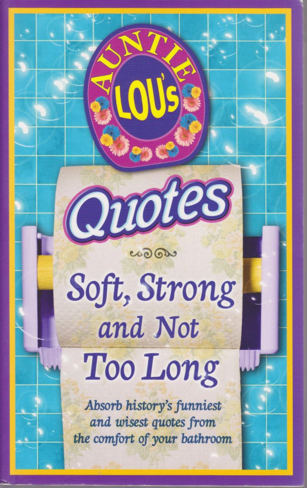 Auntie Lou's Quotes: Soft, Strong and Not Too