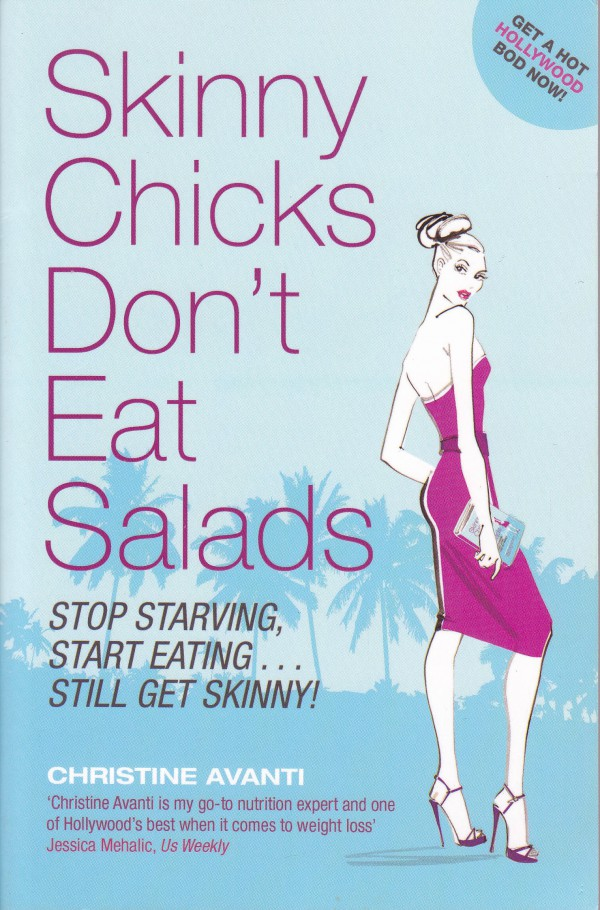 Skinny Chicks Don't Eat Salads: Stop Starving