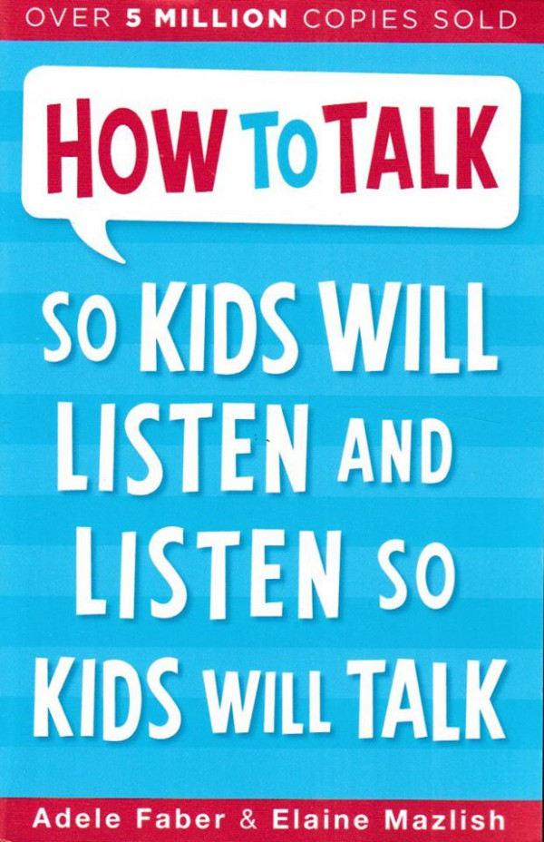 How to Talk so Kids Will Listen and Listen so