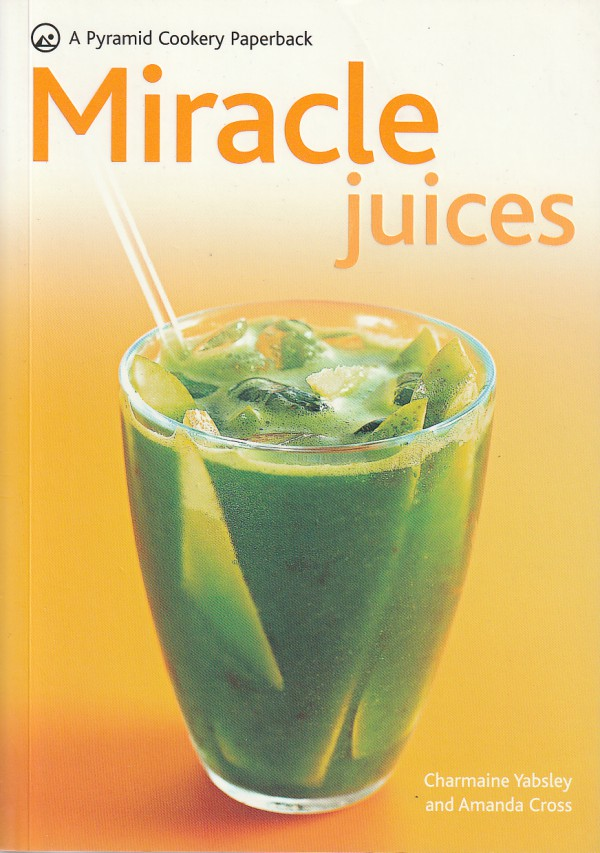 Miracle Juices: Over 40 Juices for a Healthy